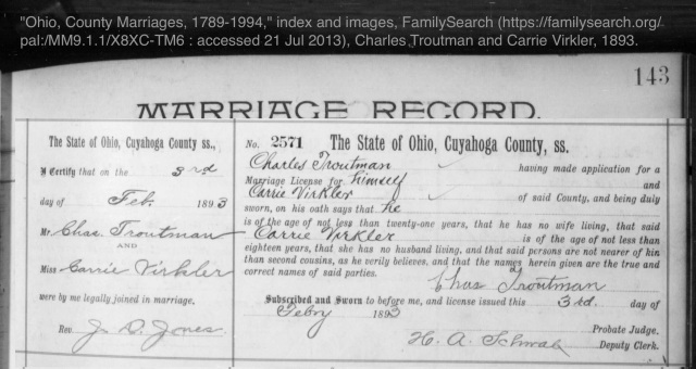 Charles Troutman and Carrie Virkler Marriage, 1893. Cuyahoga County Archive; Cleveland, Ohio; Cuyahoga County, Ohio, Marriage Records, 1810-1973; Volume: Vol 38-39; Page: 143; Year Range: 1892 Feb - 1893 Jul.