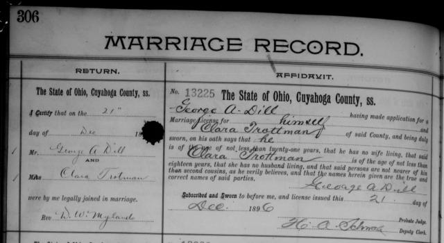 """Ohio, County Marriages, 1789-1994,"" index and images, FamilySearch ( https://familysearch.org/pal:/MM9.1.1/X85P-RMR : accessed 18 Feb 2014), George A. Dill and Clara Trottman, 21 Dec 1896; citing Cuyahoga, Ohio, United States, reference cn13225; FHL microfilm 877931."