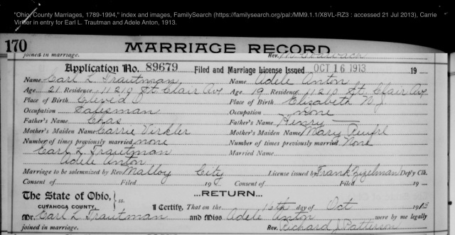 """Ohio, County Marriages, 1789-2013,"" database with images, FamilySearch (https://familysearch.org/ark:/61903/1:1:X8VL-RZ9 : accessed 21 July 2013), Earl L. Trautman and Adele Anton, 16 October 1913; citing Cuyahoga, Ohio, United States, reference an89679; county courthouses, Ohio; FHL microfilm 886,229."